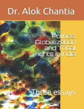 Paperback Politics, Globalization and Tribal rights in India: Three essays Book