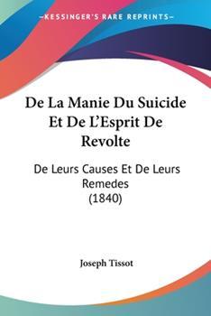 Paperback De la Manie du Suicide et de L'Esprit de Revolte : De Leurs Causes et de Leurs Remedes (1840) Book
