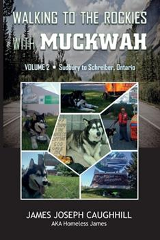 Paperback Walking to the Rockies with Muckwah: Sudbury to Schreiber, Ontario Book