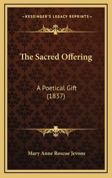 Hardcover The Sacred Offering : A Poetical Gift (1837) Book