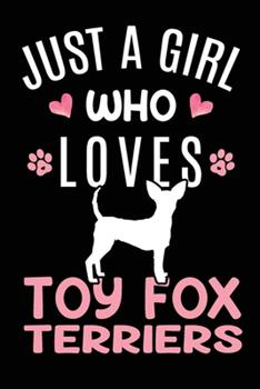 Paperback Just a Girl Who Loves Toy Fox Terriers : Toy Fox Terrier Dog Owner Lover Gift Diary - Blank Date & Blank Lined Notebook Journal - 6x9 Inch 120 Pages White Paper Book