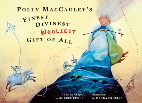 Polly Maccauley's Finest, Divinest, Wooliest Gift of All: A Yarn for All Ages 1927917107 Book Cover
