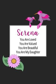 Paperback Serena You Are Loved You Are Valued You Are Beautiful You are My Daughter: Personalized with Name Journal (A Gift to Daughter from Mom, with Writing ... to Color & Inspirational Mom-ism Quotes) Book