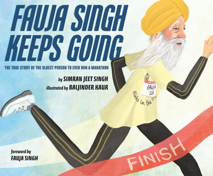 Hardcover Fauja Singh Keeps Going: The True Story of the Oldest Person to Ever Run a Marathon Book