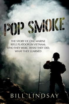 Paperback Pop Smoke: The Story of One Marine Rifle Platoon in Vietnam; Who They Were, What They Did, What They Learned Book