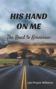 Paperback His Hand On Me: The Road to Kennesaw Book