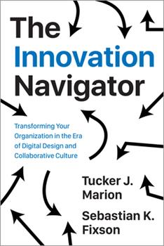 Hardcover The Innovation Navigator: Transforming Your Organization in the Era of Digital Design and Collaborative Culture Book
