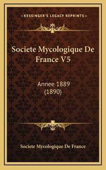 Hardcover Societe Mycologique de France V5 : Annee 1889 (1890) Book