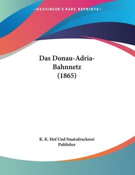 Paperback Das Donau-Adria-Bahnnetz (1865) [German] Book