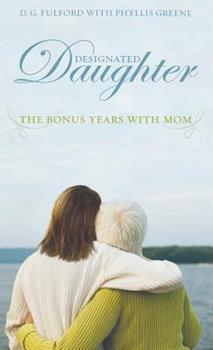 Designated Daughter: The Bonus Years With Mom 1401322395 Book Cover