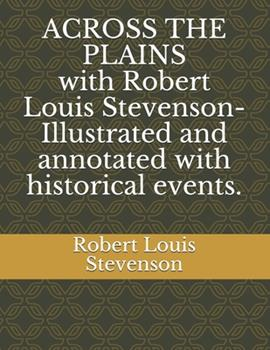 Paperback ACROSS THE PLAINS with Robert Louis Stevenson-Illustrated and annotated with historical events. Book