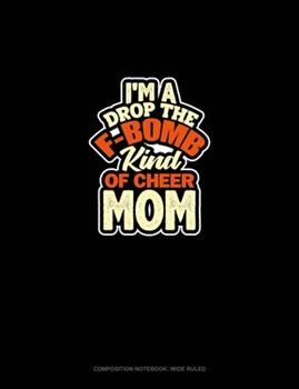 Paperback I'M A Drop The F-Bomb Kind Of Cheer Mom: Composition Notebook: Wide Ruled Book