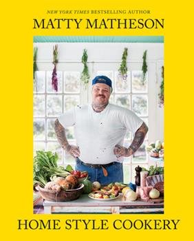 Hardcover Matty Matheson: Home Style Cookery : A Home Cookbook Book