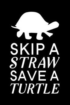 Paperback Skip a Straw Save a Turtle : Blank Lined Journal Notebook, 6 X 9 , Turtle Journal, Turtle Notebook, Ruled, Writing Book, Notebook for Turtle Lovers, World Turtle Day Gifts Book