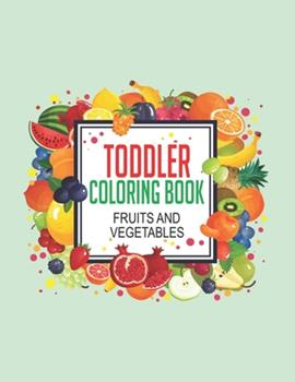 Paperback Toddler Coloring Book Fruits And Vegetables: Fun And Healthy Coloring Sheets, Vegetable And Fruit Illustrations To Trace And Color Book