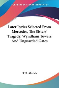 Paperback Later Lyrics Selected from Mercedes, the Sisters' Tragedy, Wyndham Towers and Unguarded Gates Book