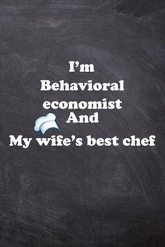 Paperback I am Behavioral economist And my Wife Best Cook Journal: Lined Notebook / Journal Gift, 200 Pages, 6x9, Soft Cover, Matte Finish Book
