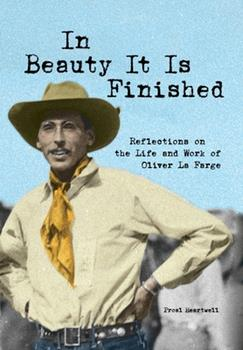 Hardcover In Beauty It Is Finished: Reflections on the Life and Work of Oliver La Farge Book