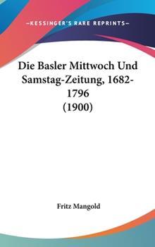 Hardcover Die Basler Mittwoch und Samstag-Zeitung, 1682-1796 Book