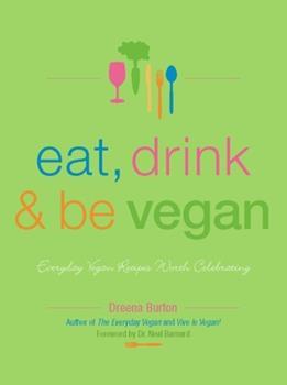 Paperback Eat, Drink & Be Vegan: Everyday Vegan Recipes Worth Celebrating Book