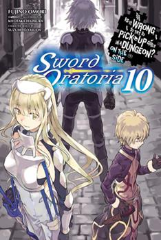 Is It Wrong to Try to Pick Up Girls in a Dungeon? On the Side: Sword Oratoria Light Novels, Vol. 10 - Book #10 of the Is It Wrong to Try to Pick Up Girls in a Dungeon? On the Side: Sword Oratoria Light Novels