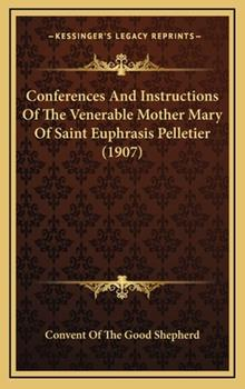 Hardcover Conferences and Instructions of the Venerable Mother Mary of Saint Euphrasis Pelletier Book