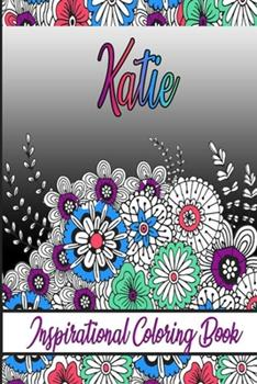 Paperback Katie Inspirational Coloring Book: An adult Coloring Boo kwith Adorable Doodles, and Positive Affirmations for Relaxationion.30 designs, 64 pages, mat Book