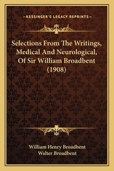 Paperback Selections from the Writings, Medical and Neurological, of Sir William Broadbent Book