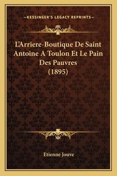 Paperback L' Arriere-Boutique de Saint Antoine a Toulon et le Pain des Pauvres Book