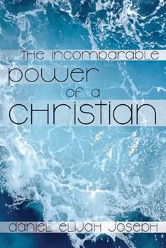 Paperback The Incomparable Power of a Christian: The Holy Spirit's Power to Heal, Protect and Perform Miracles, Signs and Wonders [Large Print] Book