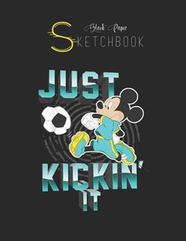 Paperback Black Paper SketchBook : Disney Mickey Mouse Just Kickin It Soccer Black SketchBook Unline Pages for Sketching and Journal Special Note for Artist Kid and Girls Marble Size 8. 5in X 11in Book