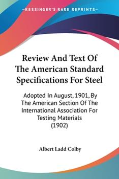 Paperback Review And Text Of The American Standard Specifications For Steel: Adopted In August, 1901, By The American Section Of The International Association F Book