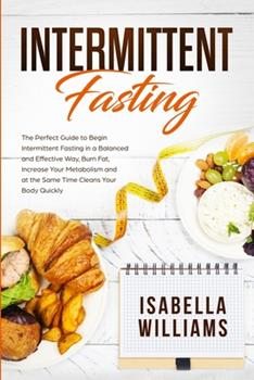 Paperback Intermittent Fasting: The Perfect Guide to Begin Intermittent Fasting in a Balanced and Effective Way, Burn Fat, Increase Your Metabolism an Book
