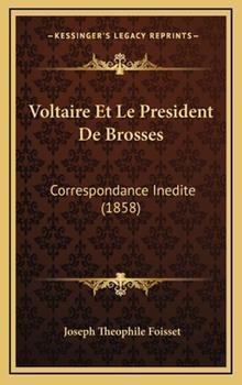 Hardcover Voltaire Et Le President De Brosses: Correspondance Inedite (1858) Book