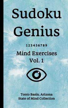 Paperback Sudoku Genius Mind Exercises Volume 1 : Tonto Basin, Arizona State of Mind Collection Book