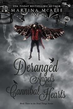 Deranged Angels and Cannibal Hearts - Book #3 of the Dead Things