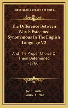 Hardcover The Difference Between Words Esteemed Synonymous In The English Language V2: And The Proper Choice Of Them Determined (1766) Book