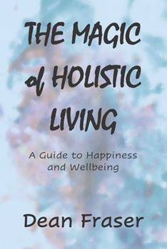 Paperback The Magic of Holistic Living: A Guide to Happiness and Wellbeing Book