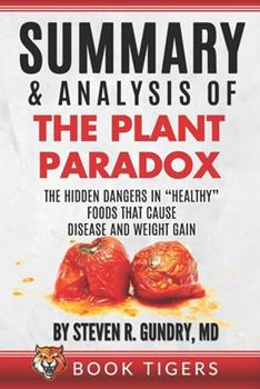 """Paperback Summary and Analysis of The Plant Paradox: The Hidden Dangers in """"Healthy"""" Foods That Cause Disease and Weight Gain Book"""