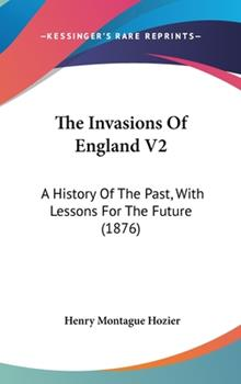 Hardcover The Invasions of England V2 : A History of the Past, with Lessons for the Future (1876) Book
