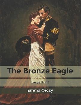 Paperback The Bronze Eagle: Large Print [Large Print] Book