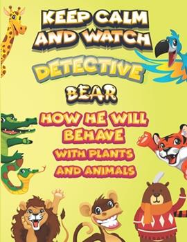 Paperback keep calm and watch detective Bear how he will behave with plant and animals: A Gorgeous Coloring and Guessing Game Book for Bear /gift for Bear, todd Book