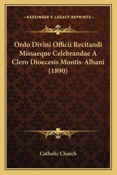 Paperback Ordo Divini Officii Recitandi Missaeque Celebrandae A Clero Dioecesis Montis-Albani (1890) Book