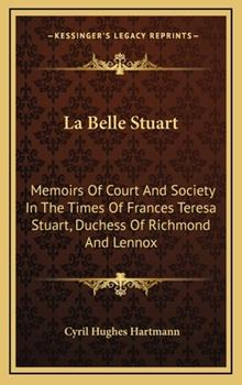 Hardcover La Belle Stuart: Memoirs of Court and Society in the Times of Frances Teresa Stuart, Duchess of Richmond and Lennox Book