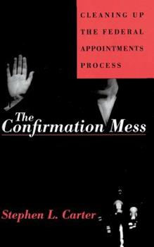The Confirmation Mess: Cleaning Up the Federal Appointments Process 0465013643 Book Cover
