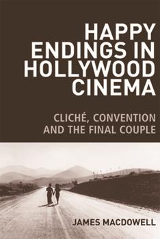 Paperback Happy Endings in Hollywood Cinema: Clich?, Convention and the Final Couple Book