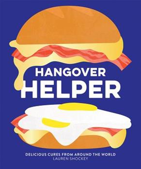 Hangover Helper: Delicious Cures from Around the World 1784882593 Book Cover