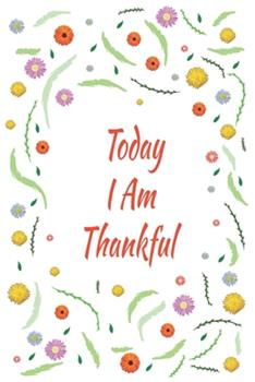 Paperback Today I Am Thankful : Days of Habits & Happy Planner, Self Care Flower Journal, Writing Journal Things I Am Grateful for, Affirmations, Happiness Gift Book