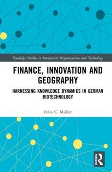 Hardcover Finance, Innovation and Geography: Harnessing Knowledge Dynamics in German Biotechnology Book