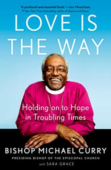 Hardcover Love Is the Way : Holding on to Hope in Troubling Times Book